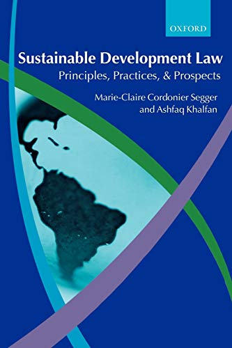 9780199276714: Sustainable Development Law: Principles, Practices, and Prospects