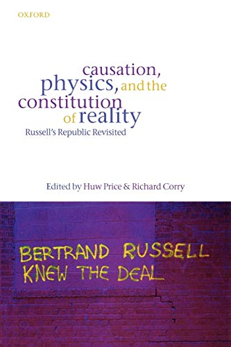 Causation, Physics, and the Constyitution of Reality Russell's Republic Revisited: Price, Huw ...