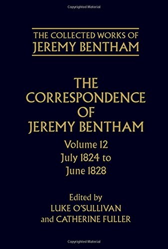 9780199278305: The Collected Works of Jeremy Bentham: Correspondence: Volume 12: July 1824 to June 1828 (v. 12)