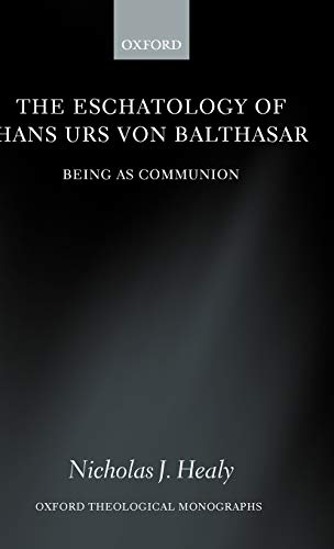 9780199278367: The Eschatology of Hans Urs von Balthasar: Being As Communion (Oxford Theology and Religion Monographs)