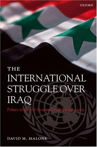 9780199278572: The International Struggle over Iraq: Politics in the UN Security Council 1980-2005