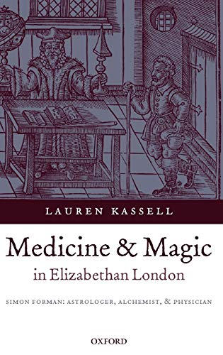 9780199279050: Medicine and Magic in Elizabethan London: Simon Forman: Astrologer, Alchemist, and Physician (Oxford Historical Monographs)