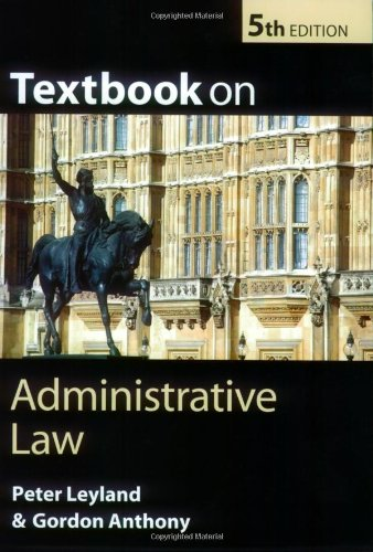 Textbook on Administrative Law: Leyland, Peter; Anthony, Gordon