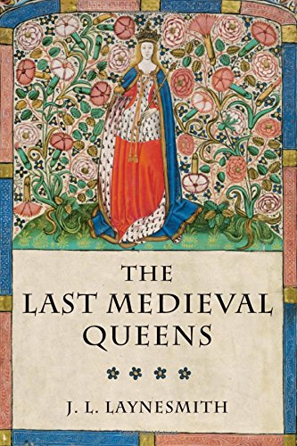 9780199279562: The Last Medieval Queens: English Queenship 1445-1503