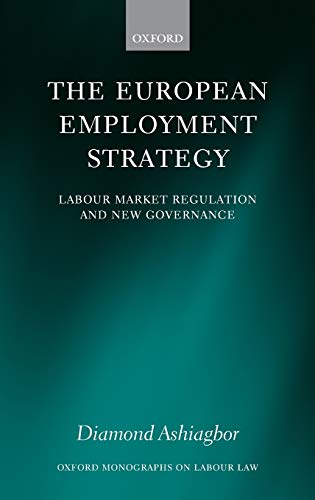 9780199279647: The European Employment Strategy: Labour Market Regulation and New Governance (Oxford Monographs on Labour Law)