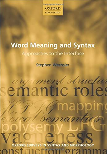 9780199279890: Word Meaning and Syntax: Approaches to the Interface (Oxford Surveys in Syntax & Morphology)