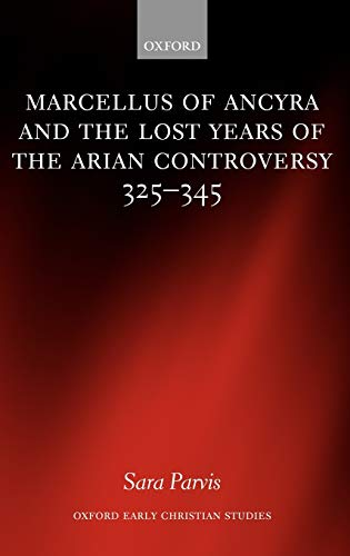 9780199280131: Marcellus of Ancyra and the Lost Years of the Arian Controversy 325-345 (Oxford Early Christian Studies)