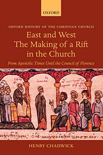9780199280162: East and West: The Making of a Rift in the Church: From Apostolic Times until the Council of Florence (Oxford History of the Christian Church)