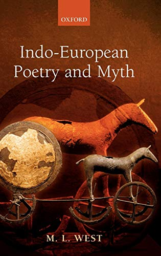 Indo-European Poetry and Myth.: WEST, M.L.,