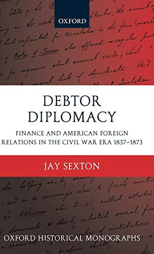 9780199281039: Debtor Diplomacy: Finance and American Foreign Relations in the Civil War Era 1837-1873 (Oxford Historical Monographs)