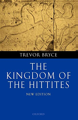 The Kingdom of the Hittites.: BRYCE, T.,