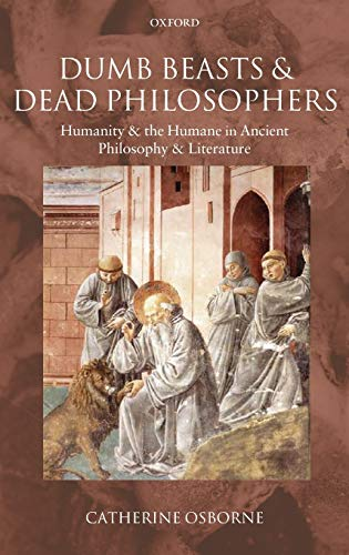 9780199282067: Dumb Beasts and Dead Philosophers: Humanity and the Humane in Ancient Philosophy and Literature