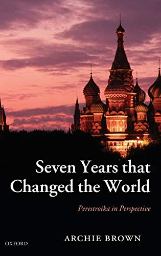 9780199282159: Seven Years That Changed the World: Perestroika in Perspective