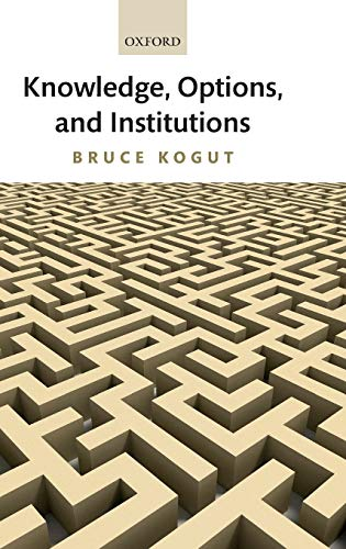 Knowledge, Options, and Institutions: Bruce Kogut