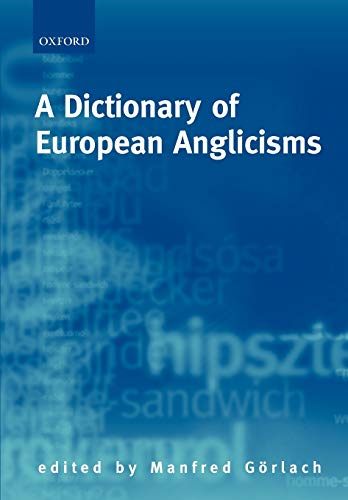 9780199283064: A Dictionary of European Anglicisms: A Usage Dictionary of Anglicisms in Sixteen European Languages