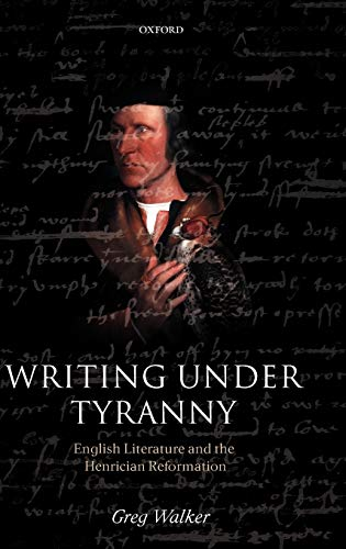 9780199283330: Writing Under Tyranny: English Literature and the Henrician Reformation