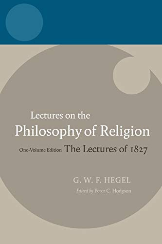 Hegel: Lectures on the Philosophy of Religion. One-Volume Edition, The Lectures of 1827.: HODGSON, ...