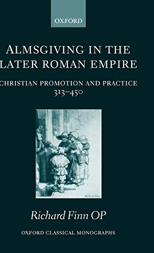 9780199283606: Almsgiving in the Later Roman Empire: Christian Promotion and Practice (313-450) (Oxford Classical Monographs)