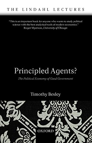9780199283910: Principled Agents?: The Political Economy of Good Government (The Lindahl Lectures)