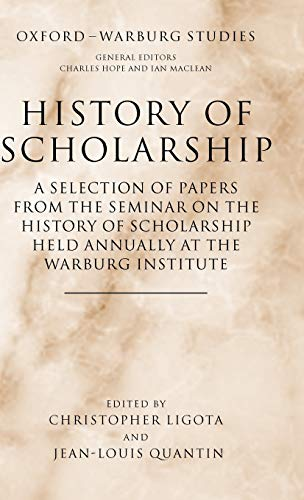 History of Scholarship: A Selection of Papers: Editor-Christopher Ligota; Editor-Jean-Louis