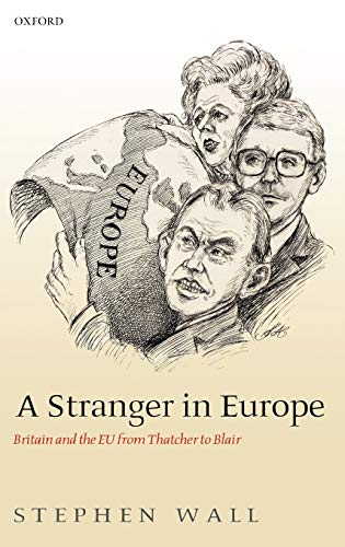 9780199284559: A Stranger in Europe: Britain and the EU from Thatcher to Blair