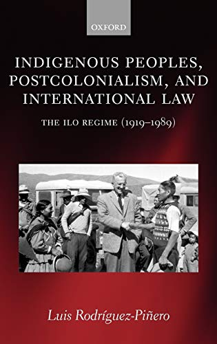 9780199284641: Indigenous Peoples, Postcolonialism, and International Law: The ILO Regime (1919-1989)