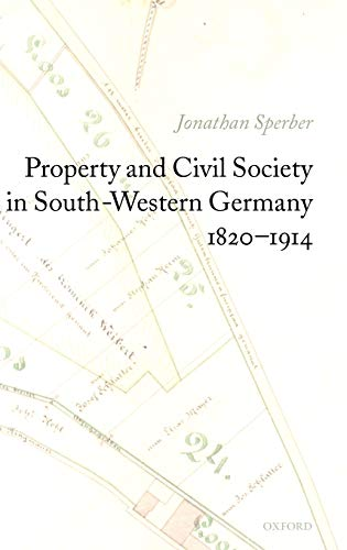 Property and Civil Society in South-Western Germany 1820-1914: Jonathan Sperber