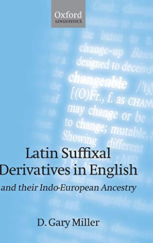 Latin Suffixal Derivatives in English: and Their: Miller, D. Gary
