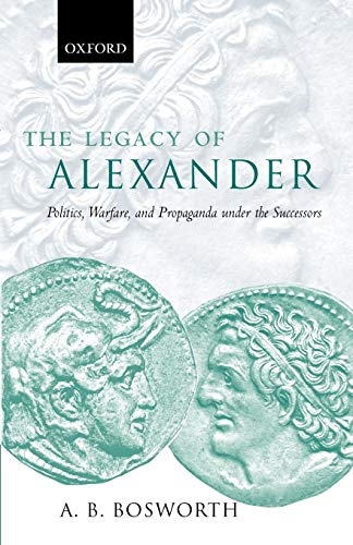 9780199285150: The Legacy of Alexander: Politics, Warfare and Propaganda under the Successors