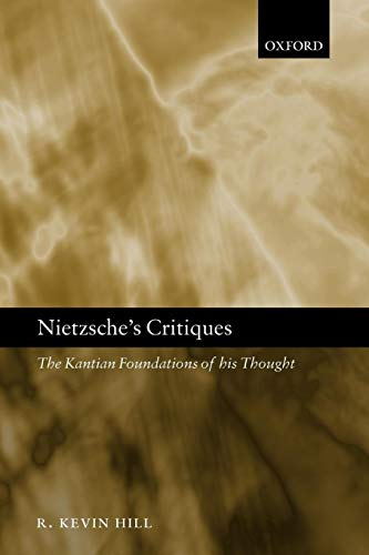 9780199285525: Nietzsche's Critiques: The Kantian Foundations of His Thought