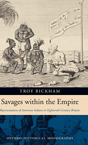9780199286966: Savages within the Empire: Representations of American Indians in Eighteenth-Century Britain (Oxford Historical Monographs)