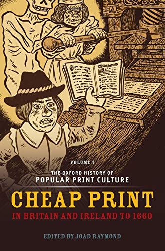 The Oxford History of Popular Print Culture: Volume One: Cheap Print in Britain and Ireland to 1660 (019928704X) by Joad Raymond