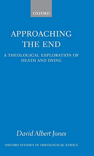 9780199287154: Approaching the End: A Theological Exploration of Death and Dying (Oxford Studies in Theological Ethics)