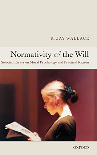 9780199287482: Normativity and the Will: Selected Essays on Moral Psychology and Practical Reason