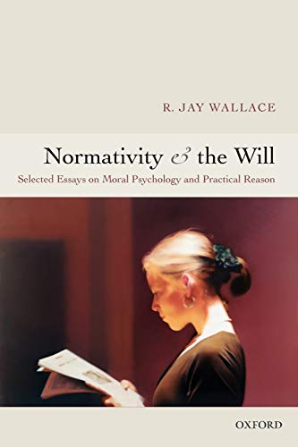 9780199287499: Normativity and the Will: Selected Essays on Moral Psychology and Practical Reason