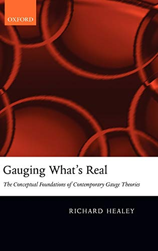 9780199287963: Gauging What's Real: The Conceptual Foundations of Gauge Theories