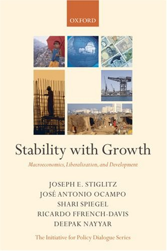 9780199288137: Stability with Growth: Macroeconomics, Liberalization and Development (Initiative for Policy Dialogue Series)