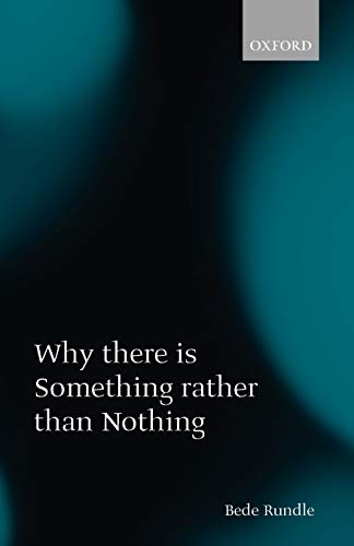 9780199288663: Why There Is Something Rather than Nothing