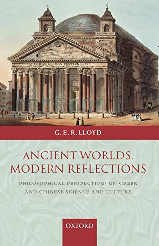 9780199288700: Ancient Worlds, Modern Reflections: Philosophical Perspectives on Greek and Chinese Science and Culture