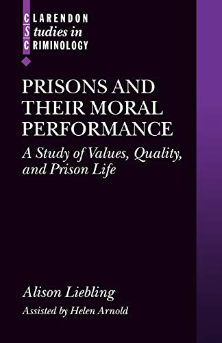 9780199291489: Prisons and Their Moral Performance: A Study of Values, Quality, and Prison Life (Clarendon Studies in Criminology)