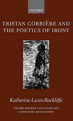 9780199295883: Tristan Corbière and the Poetics of Irony (Oxford Modern Languages and Literature Monographs)