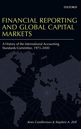 Financial Reporting and Global Capital Markets: A History of the International Accounting Standards...