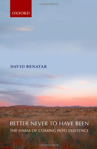 9780199296422: Better Never to Have Been: The Harm of Coming into Existence
