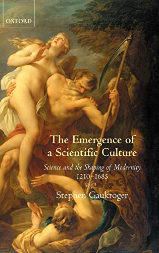 9780199296446: The Emergence of a Scientific Culture: Science and the Shaping of Modernity 1210-1685