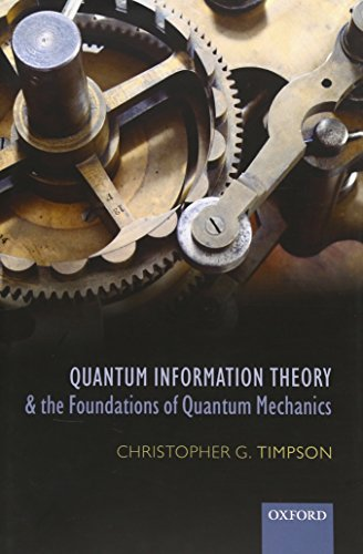 Quantum Information Theory and the Foundations of Quantum Mechanics.: TIMPSON, C. G.,