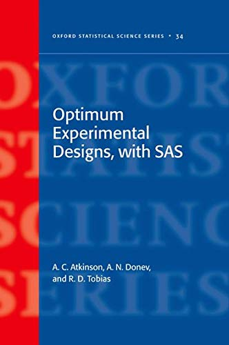 Optimum Experimental Designs, with SAS (Oxford Statistical Science Series): Atkinson, Anthony; ...