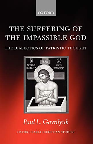 9780199297115: The Suffering of the Impassible God: The Dialectics of Patristic Thought (Oxford Early Christian Studies)