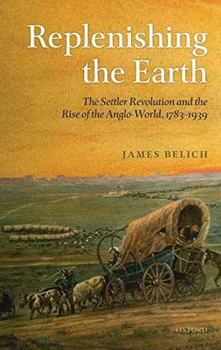 9780199297276: Replenishing the Earth: The Settler Revolution and the Rise of the Angloworld