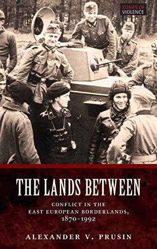 9780199297535: Lands Between: Conflict in the East European Borderlands, 1870-1992 (Zones of Violence)