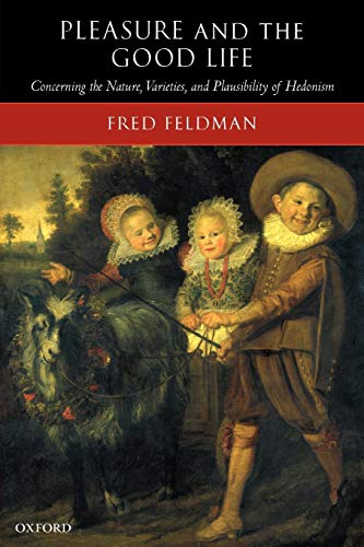 9780199297603: Pleasure and the Good Life: Concerning the Nature, Varieties, and Plausibility of Hedonism